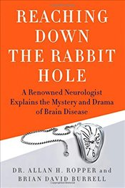 Reaching Down the Rabbit Hole: A Renowned Neurologist Explains the Mystery and Drama of Brain Diseas - Ropper, Allan H.