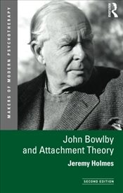 John Bowlby and Attachment Theory (Makers of Modern Psychotherapy) - Holmes, Jeremy