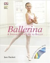 Ballerina : A Step-by-Step Guide to Ballet -