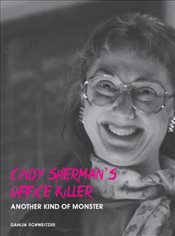 Cindy Shermans Office Killer : Another Kind of Monster - Schweitzer, Dahlia