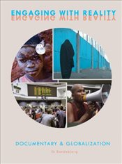 Engaging with Reality : Documentary and Globalization - Bondebjerg, Ib
