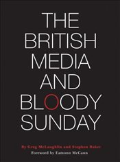 British Media and Bloody Sunday - McLaughlin, Greg