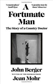 Fortunate Man : The Story of a Country Doctor - Berger, John