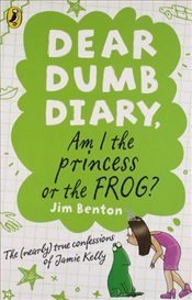Dear Dumb Diary: Am I the Princess or the Frog? - Benton, Jim
