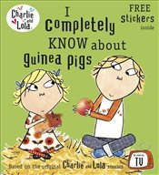 Charlie and Lola: I Completely Know About Guinea Pigs - Child, Lauren