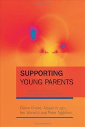 Supporting Young Parents: Pregnancy and Parenthood Among Young People from Care - Chase, Elaine