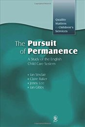 Pursuit of Permanence: A Study of the English Child Care System (Quality Matters in Childrens Servi - SINCLAIR, IAN