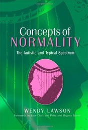 Concepts of Normality: The Autistic and Typical Spectrum - Lawson, Wendy
