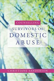 Counselling Survivors of Domestic Abuse - Sanderson, Christiane