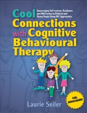 Cool Connections with Cognitive Behavioural Therapy: Encouraging Self-Esteem, Resilience and Well-Be - Seiler, Laurie