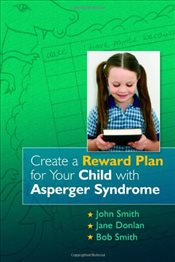 Create a Reward Plan for Your Child with Asperger Syndrome - Smith, John