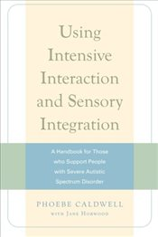 Using Intensive Interaction and Sensory Integration: A Handbook for Those who Support People with Se - Caldwell, Phoebe
