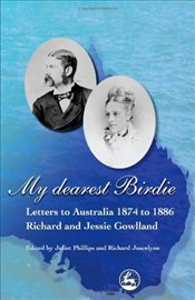 My Dearest Birdie: Letters to Australia 1874 to 1886 - Gowlland, Richard and Jessie