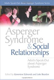 Asperger Syndrome and Social Relationships: Adults Speak Out about Asperger Syndrome -