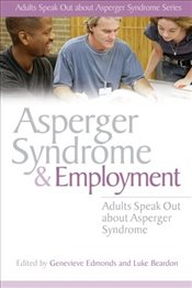 Asperger Syndrome and Employment: Adults Speak Out About Asperger Syndrome -