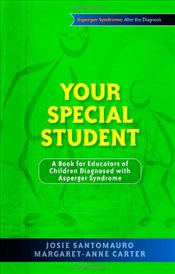 Your Special Student: A Book for Educators of Children Diagnosed with Asperger Syndrome (Asperger Sy - Santomauro, Josie