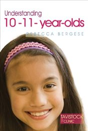 Understanding 10-11-Year-Olds (Understanding Your Child) (The Tavistock Clinic - Understanding Your  - Bergese, Rebecca