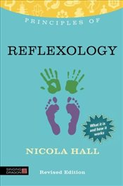 Principles of Reflexology: What It Is, How It Works, and What It Can Do for You (Discovering Holisti - Hall, Nicola