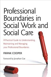 Professional Boundaries in Social Work and Social Care: A Practical Guide to Understanding, Maintain - Cooper, Frank