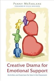 Creative Drama for Emotional Support: Activities and Exercises for Use in the Classroom - McFarlane, Penny