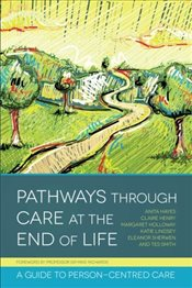 Pathways Through Care at the End of Life: A Guide to Person-Centred Care - Hayes, Anita