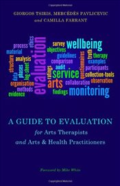 Guide to Evaluation for Arts Therapists and Arts & Health Practitioners - Tsiris, Giorgos