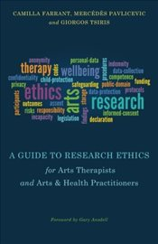 Guide to Research Ethics for Arts Therapists and Arts & Health Practitioners - Farrant, Camilla