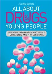 All About Drugs and Young People: Essential Information and Advice for Parents and Professionals - Cohen, Julian