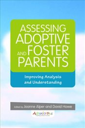 Assessing Adoptive and Foster Parents: Improving Analysis and Understanding of Parenting Capacity - Howe, David