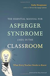 Essential Manual for Asperger Syndrome (ASD) in the Classroom: What Every Teacher Needs to Know - Hoopmann, Kathy