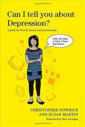 Can I Tell You About Depression?: A Guide for Friends, Family and Professionals - Dowrick, Christopher