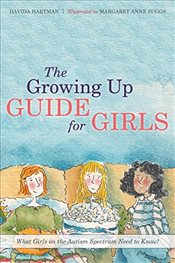 Growing Up Guide for Girls: What Girls on the Autism Spectrum Need to Know! - Hartman, Davida