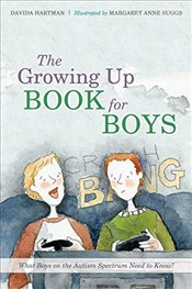 Growing Up Book for Boys: What Boys on the Autism Spectrum Need to Know! - Hartman, Davida