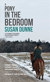 Pony in the Bedroom: A Journey through Aspergers, Assault, and Healing with Horses - Dunne, Susan