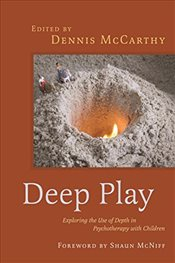 Deep Play - Exploring the Use of Depth in Psychotherapy with Children - D., Mccarthy