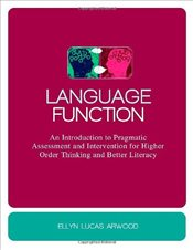 Language Function: An Introduction to Pragmatic Assessment and Intervention for Higher Order Thinkin - Arwood, Ellyn Lucas