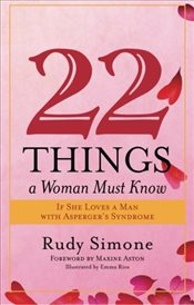 22 Things a Woman Must Know: If She Loves a Man With Aspergers Syndrome - Simone, Rudy