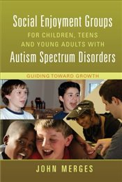 Social Enjoyment Groups for Children, Teens and Young Adults with Autism Spectrum Disorders: Guiding - Merges, John