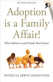 Adoption Is a Family Affair!: What Relatives and Friends Must Know - Johnston, Patricia Irwin
