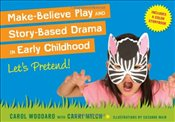 Make-Believe Play and Story-Based Drama in Early Childhood: Lets Pretend! - Woodard, Carol