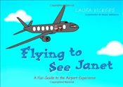 Flying to See Janet: A Fun Guide to the Airport Experience - Vickers, Laura