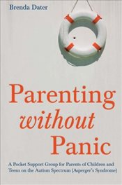 Parenting without Panic: A Pocket Support Group for Parents of Children and Teens on the Autism Spec - Dater, Brenda