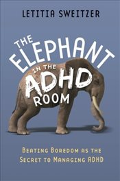 Elephant in the ADHD Room - Sweitzer, Letitia