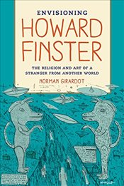Envisioning Howard Finster : The Religion and Art of a Stranger from Another World - Girardot, Norman J.