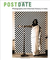 Postdate : Photography and Inherited History in India - Throckmorton, Jodi