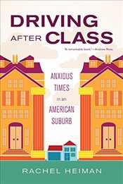 Driving After Class : Anxious Times in an American Suburb - Heiman, Rachel