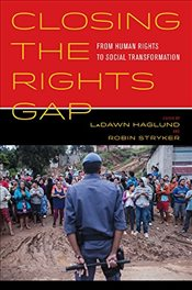 Closing the Rights Gap : From Human Rights to Social Transformation - Haglund, Ladawn