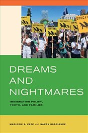 Dreams and Nightmares : Immigration Policy, Youth, and Families - Zatz, Marjorie S.
