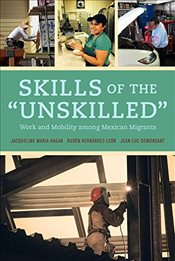 Skills of the Unskilled : Work and Mobility Among Mexican Migrants - Hagan, Jacqueline