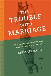Trouble with Marriage : Feminists Confront Law and Violence in India (Gender and Justice) - Basu, Srimati